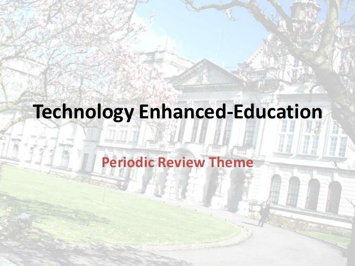 Technology Enhanced-Education      Periodic Review Theme