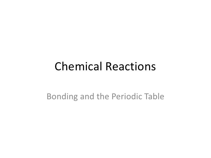 Chemical Reactions<br />Bonding and the Periodic Table<br />