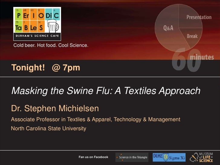 Fan us on Facebook<br />Cold beer. Hot food. Cool Science.<br />Tonight!   @ 7pm<br />Masking the Swine Flu: A Textiles Ap...