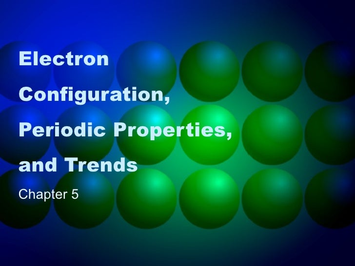 ElectronConfiguration,Periodic Properties,and TrendsChapter 5