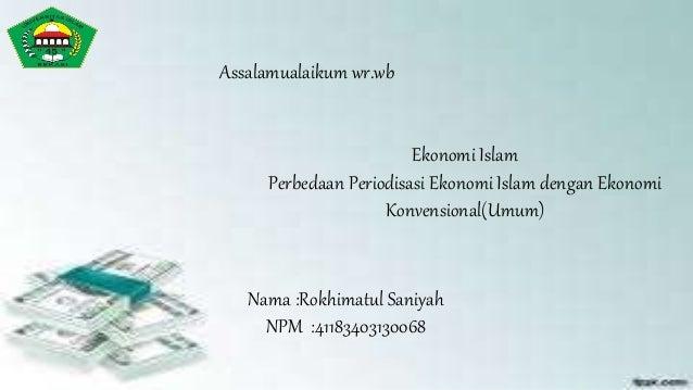 Ekonomi Islam Perbedaan Periodisasi Ekonomi Islam dengan Ekonomi Konvensional(Umum) Nama :Rokhimatul Saniyah NPM :41183403...