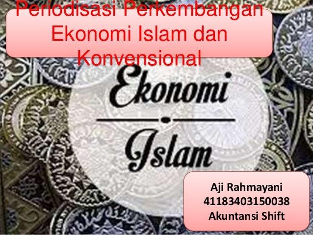 Aji Rahmayani 41183403150038 Akuntansi Shift Periodisasi Perkembangan Ekonomi Islam dan Konvensional