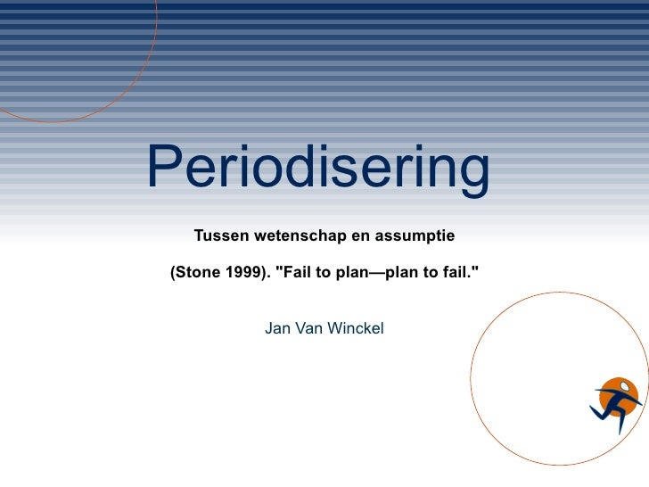 "Periodisering Tussen wetenschap en assumptie (Stone 1999). ""Fail to plan—plan to fail."" Jan Van Winckel"