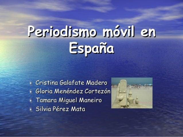 Periodismo móvil enPeriodismo móvil en EspañaEspaña  Cristina Galafate MaderoCristina Galafate Madero  Gloria Menéndez...