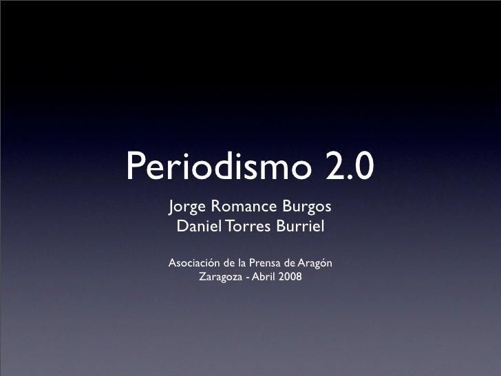 Periodismo 2.0   Jorge Romance Burgos    Daniel Torres Burriel   Asociación de la Prensa de Aragón         Zaragoza - Abri...