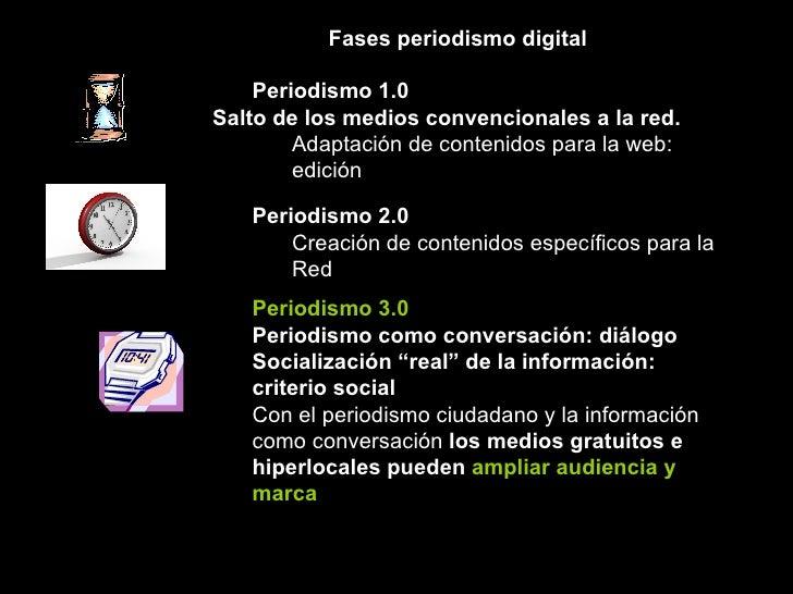 <ul><li>Fases periodismo digital </li></ul><ul><ul><li>Periodismo 1.0 </li></ul></ul><ul><li>Salto de los medios convencio...