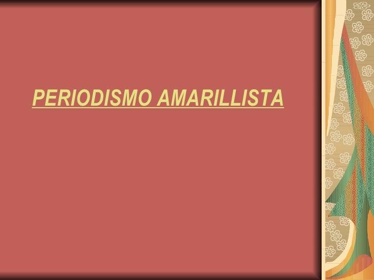 PERIODISMO AMARILLISTA