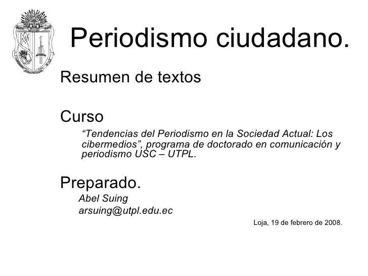 """Periodismo ciudadano. <ul><li>Resumen de textos </li></ul><ul><li>Curso  </li></ul><ul><li>"""" Tendencias del Periodismo en ..."""