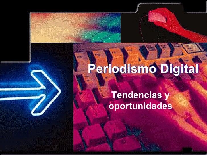 Tendencias y oportunidades Periodismo Digital Periodismo Digital