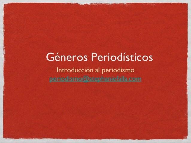 Géneros Periodísticos Introducción al periodismo periodismo@stephaniefalla.com
