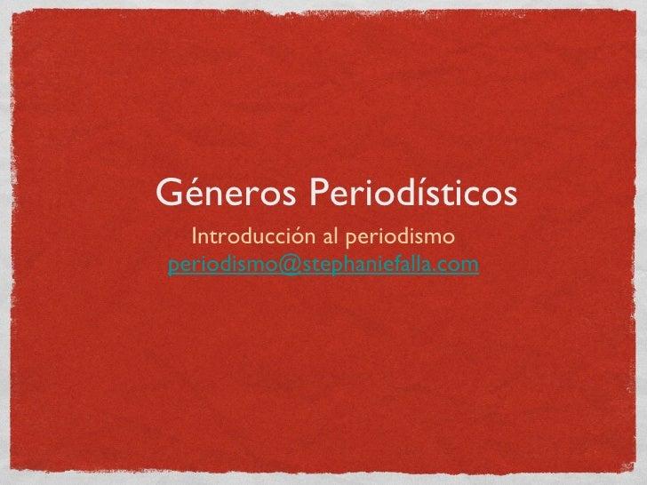 Géneros Periodísticos <ul><li>Introducción al periodismo </li></ul><ul><li>[email_address] </li></ul>