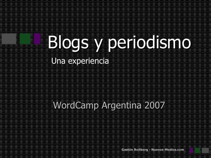 Blogs y periodismo Una experiencia WordCamp Argentina 2007