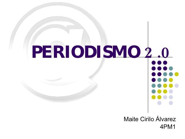 Maite Cirilo Álvarez 4PM1 PERIODISMO  2  .0