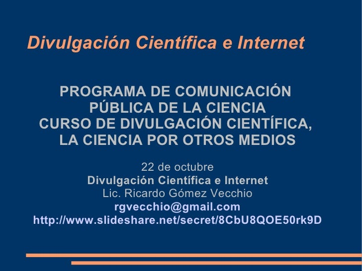 Divulgación Científica e Internet <ul><ul><li>PROGRAMA DE COMUNICACIÓN  </li></ul></ul><ul><ul><li>PÚBLICA DE LA CIENCIA <...