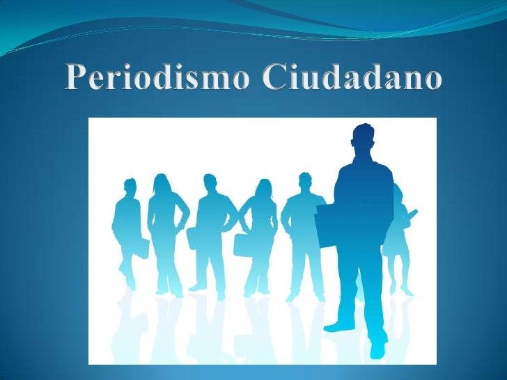 Periodismo Ciudadano <br />