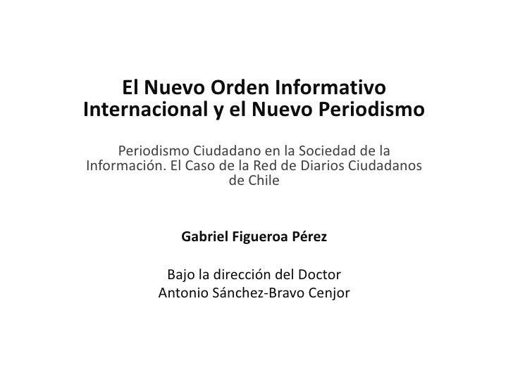 El Nuevo Orden InformativoInternacional y el Nuevo Periodismo     Periodismo Ciudadano en la Sociedad de laInformación. El...