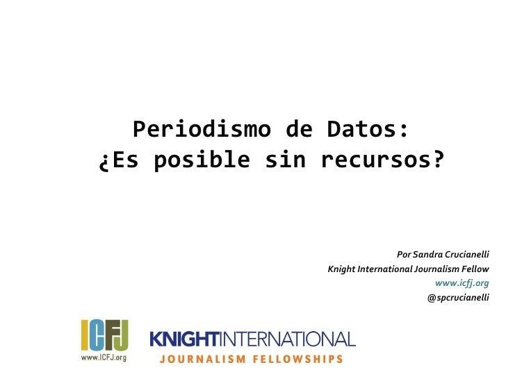 Periodismo de Datos:¿Es posible sin recursos?                                 Por Sandra Crucianelli                Knight...