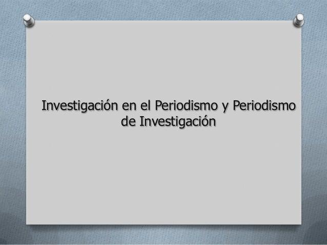 Investigación en el Periodismo y Periodismode Investigación