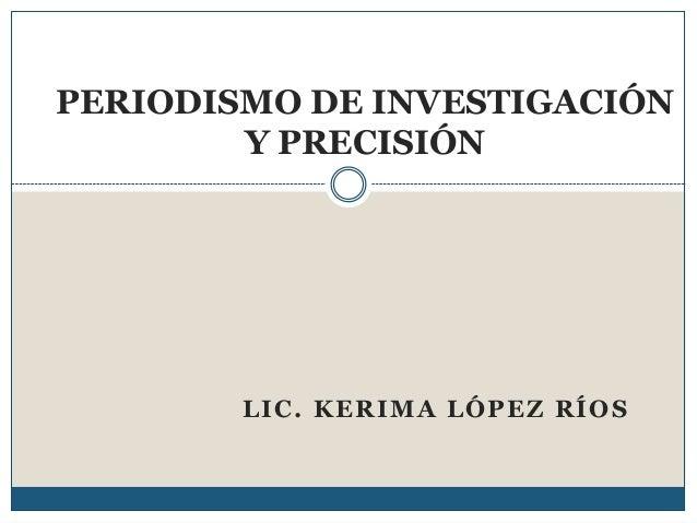 LIC. KERIMA LÓPEZ RÍOS PERIODISMO DE INVESTIGACIÓN Y PRECISIÓN