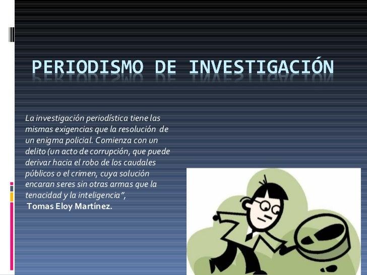 La investigación periodística tiene las mismas exigencias que la resolución  de un enigma policial. Comienza con un delito...