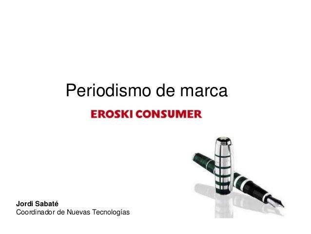 Periodismo de marcaJordi SabatéCoordinador de Nuevas Tecnologías