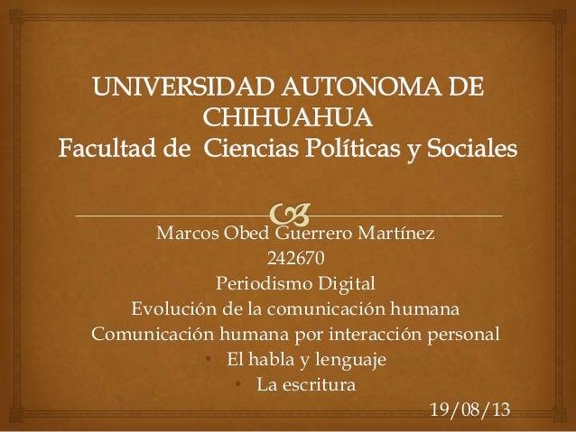 Marcos Obed Guerrero Martínez 242670 Periodismo Digital Evolución de la comunicación humana Comunicación humana por intera...