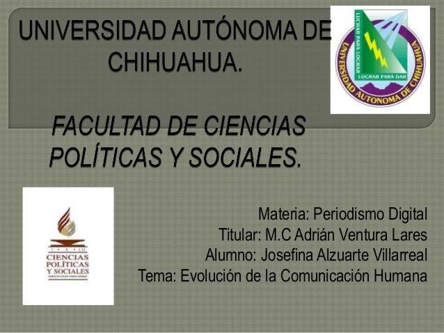 Materia: Periodismo Digital Titular: M.C Adrián Ventura Lares Alumno: Josefina Alzuarte Villarreal Tema: Evolución de la C...