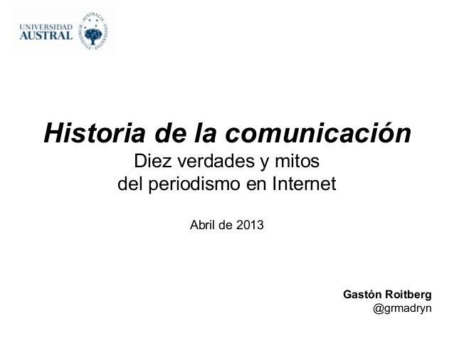 Historia de la comunicación       Diez verdades y mitos     del periodismo en Internet             Abril de 2013          ...