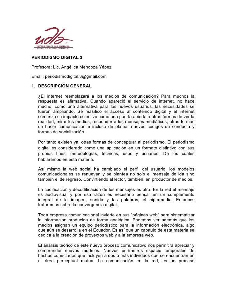 PERIODISMO DIGITAL 3  Profesora: Lic. Angélica Mendoza Yépez  Email: periodismodigital.3@gmail.com  1. DESCRIPCIÓN GENERAL...