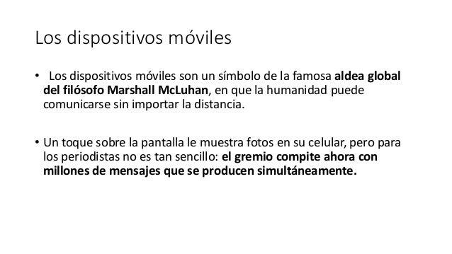 Los dispositivos móviles • Los dispositivos móviles son un símbolo de la famosa aldea global del filósofo Marshall McLuhan...