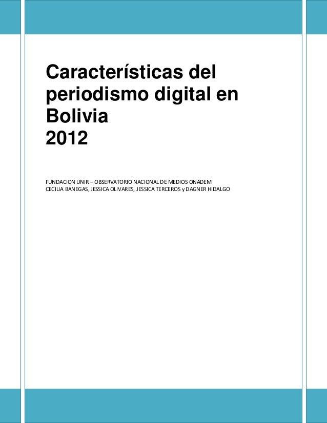 Características del periodismo digital en Bolivia 2012 FUNDACION UNIR – OBSERVATORIO NACIONAL DE MEDIOS ONADEM CECILIA BAN...