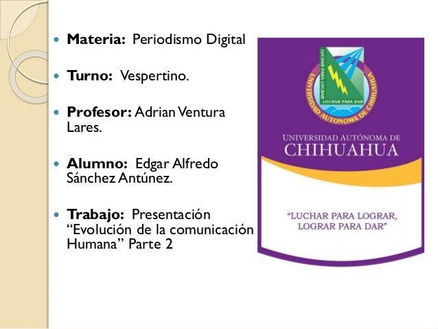   Materia: Periodismo Digital    Turno: Vespertino.    Profesor: Adrian Ventura Lares.    Alumno: Edgar Alfredo Sánche...