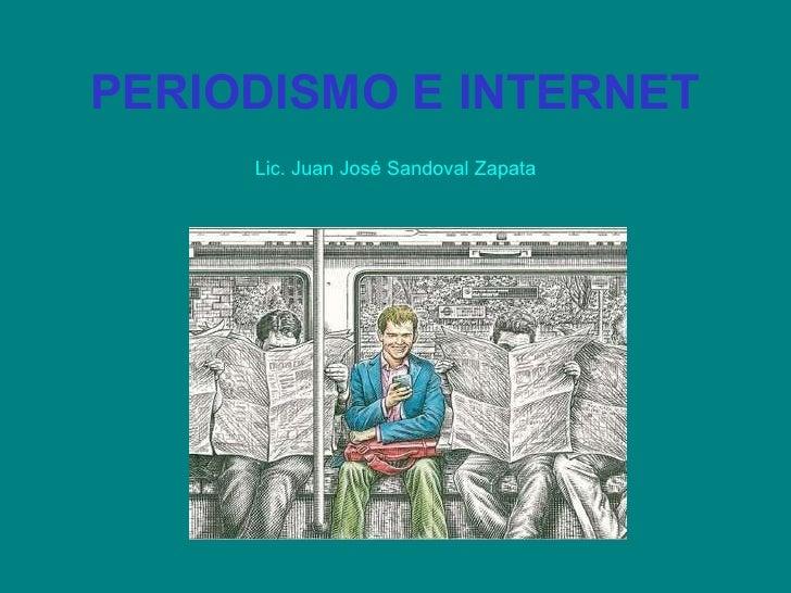 PERIODISMO E INTERNET Lic. Juan José Sandoval Zapata