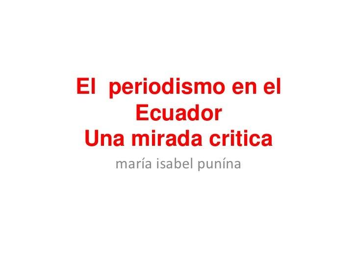 El periodismo en el     Ecuador Una mirada critica   maría isabel punína