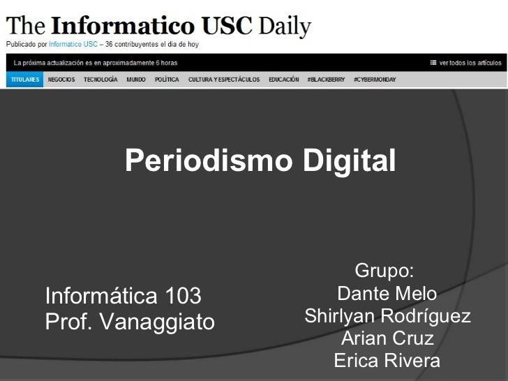 Grupo:  Dante Melo Shirlyan Rodríguez Arian Cruz Erica Rivera Periodismo Digital Informática 103 Prof. Vanaggiato