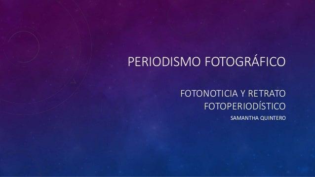 PERIODISMO FOTOGRÁFICO  FOTONOTICIA Y RETRATO  FOTOPERIODÍSTICO  SAMANTHA QUINTERO
