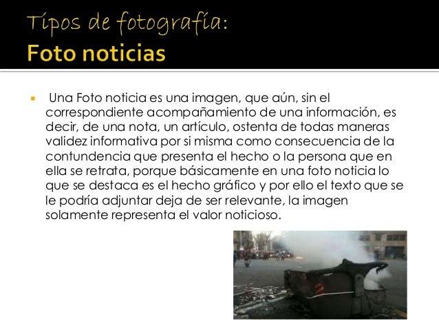  Una Foto noticia es una imagen, que aún, sin el correspondiente acompañamiento de una información, es decir, de una nota...