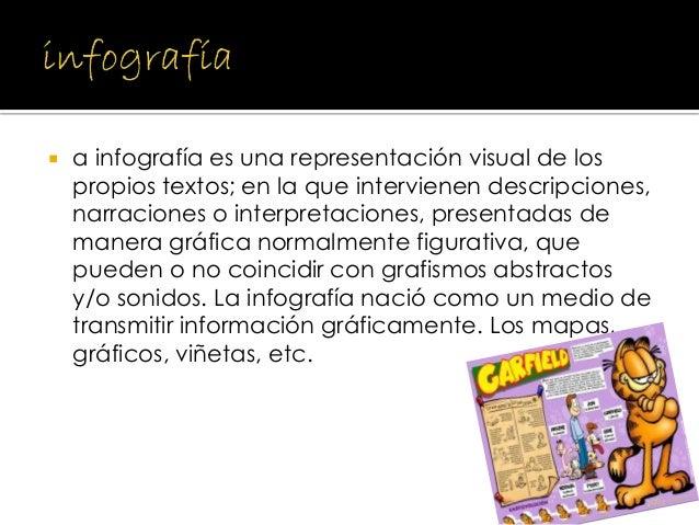 a infografía es una representación visual de los propios textos; en la que intervienen descripciones, narraciones o inte...