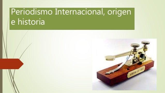 Periodismo Internacional, origen e historia
