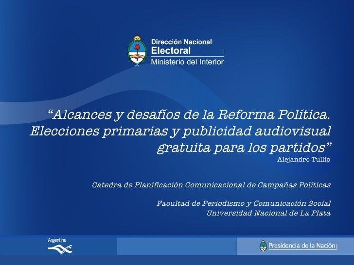 """""""Alcances y desafíos de la Reforma Política.Elecciones primarias y publicidad audiovisual                   gratuita para ..."""