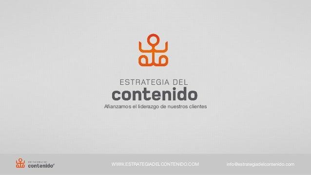 Afianzamos el liderazgo de nuestros clientesWWW.ESTRATEGIADELCONTENIDO.COM info@estrategiadelcontenido.com