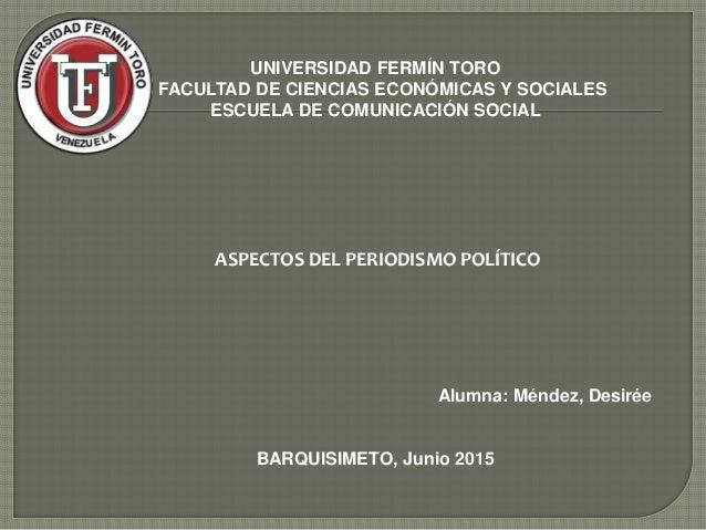 UNIVERSIDAD FERMÍN TORO FACULTAD DE CIENCIAS ECONÓMICAS Y SOCIALES ESCUELA DE COMUNICACIÓN SOCIAL ASPECTOS DEL PERIODISMO ...