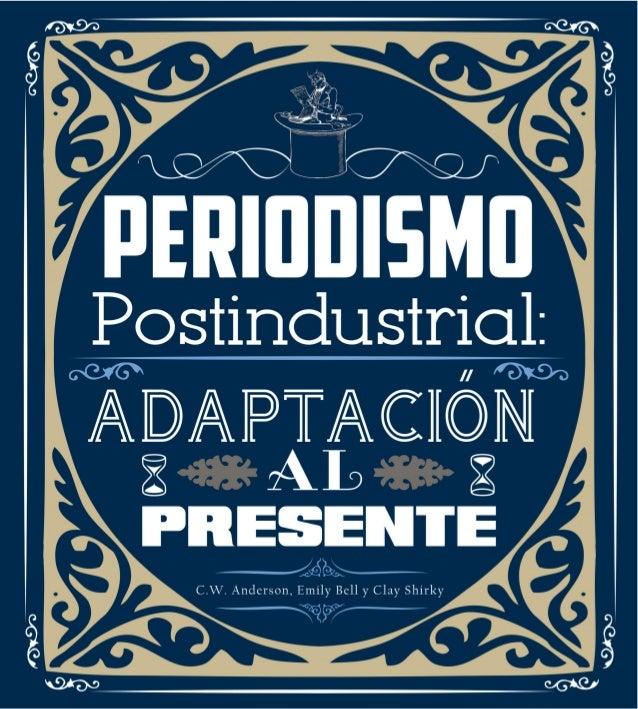 Periodismo postindustrial:  adaptación al presenteC.W. Anderson, Emily Bell y Clay Shirky