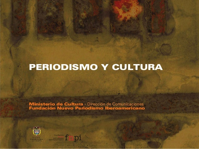 PERIODISMO Y CULTURAMinisterio de Cultura - Dirección de ComunicacionesFundación Nuevo Periodismo Iberoamericano