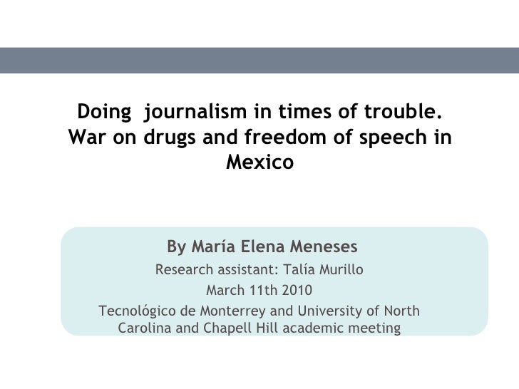 Doing  journalism in times of trouble. War on drugs and freedom of speech in Mexico<br />By María Elena Meneses<br />Resea...