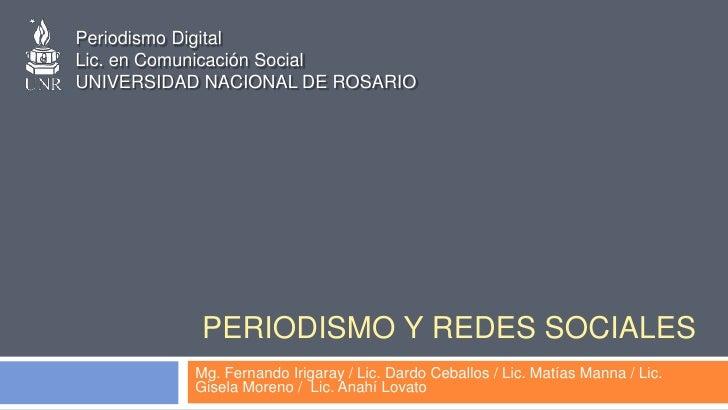 Periodismo DigitalLic. en Comunicación SocialUNIVERSIDAD NACIONAL DE ROSARIO           PERIODISMO Y REDES SOCIALES        ...