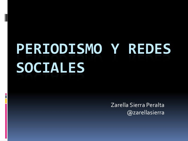 PERIODISMO Y REDESSOCIALES          Zarella Sierra Peralta                @zarellasierra