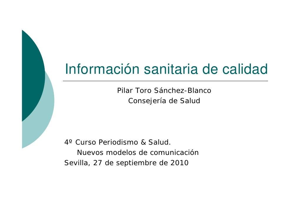 Información sanitaria de calidad             Pilar Toro Sánchez-Blanco                 Consejería de Salud     4º Curso Pe...