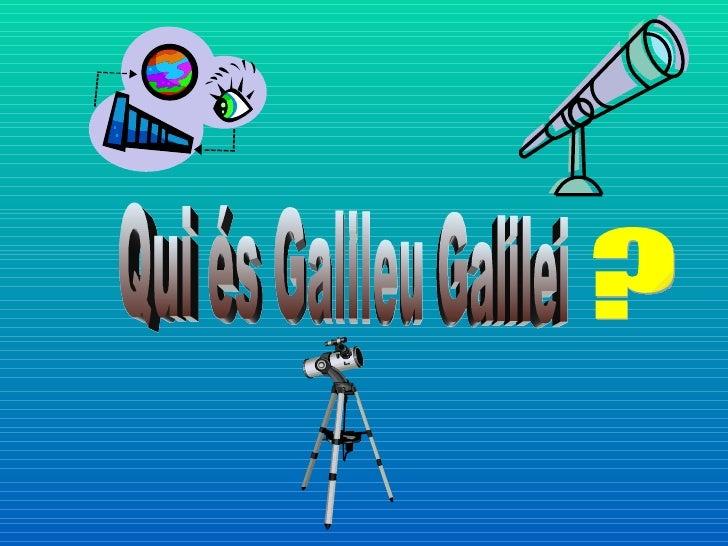 Qui és Galileu Galilei ?