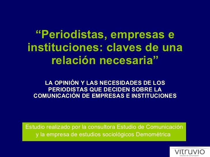 """"""" Periodistas, empresas e instituciones: claves de una relación necesaria"""" LA OPINIÓN Y LAS NECESIDADES DE LOS PERIODISTAS..."""